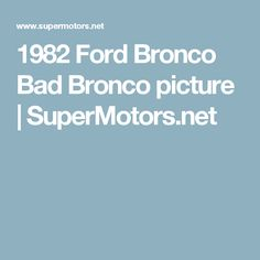 1982 Ford Bronco Bad Bronco picture | SuperMotors.net
