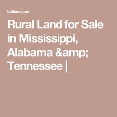 Rural Land for Sale in Mississippi, Alabama & Tennessee |