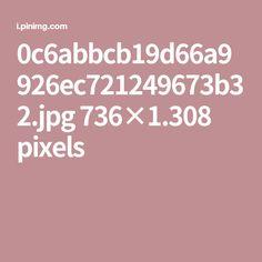 0c6abbcb19d66a9926ec721249673b32.jpg 736×1.308 pixels