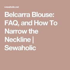 Belcarra Blouse: FAQ, and How To Narrow the Neckline | Sewaholic