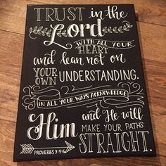 Chalkboard canvas with Proverbs 3:5-6.  Canvas is 9x12, painted with black chalkboard paint and white paint marker so the design is permanent. Every sign is hand painted so some slight variations may occur, but each one is made with the utmost love and care.