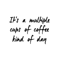 It's a multiple cups of coffee kind of day #quote