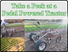 The Homestead Survival   Take a Peek at a Pedal Powered Tractor   Homesteading - Gardening - Farming -  http://thehomesteadsurvival.com