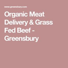 Organic Meat Delivery & Grass Fed Beef - Greensbury