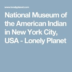 National Museum of the American Indian in New York City, USA - Lonely Planet