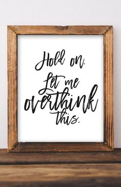 Hold on Let me overthink this, Funny printable wall art, Gift for her, him, DIY home decor, Instant Digital Download, Gracie Lou Printables Diy On A Budget, Decorating On A Budget, Apartment Wall Art, Apartment Ideas, Small Office Storage, Pottery Barn Hacks, Kids Bathroom Organization, Bubble Quotes, Online Printing Companies