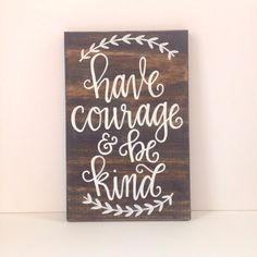 Have courage & be kind hand-lettered by the adirondack ink diy home dec