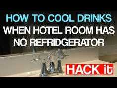 How To Cool Your Drinks When The Hotel Room Has No Fridge