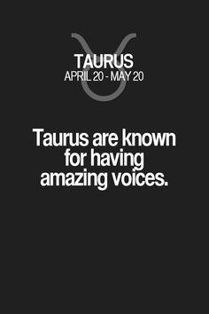 Taurus are known for having amazing voices. Taurus | Taurus Quotes | Taurus Zodiac Signs
