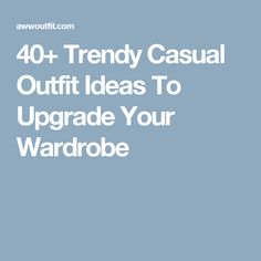 40+ Trendy Casual Outfit Ideas To Upgrade Your Wardrobe
