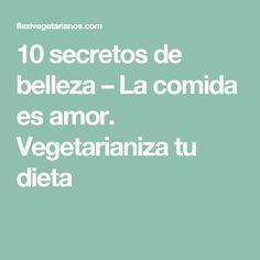 10 secretos de belleza – La comida es amor. Vegetarianiza tu dieta