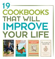 19 Cookbooks That Will Improve Your Life chosen by Ruth Reichl, Alice Waters, Tom Colicchio, Alton Brown and other food world notables.
