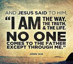 And Jesus said to him, I am the way, the truth, and the life. No one comes to the Father except through me. Famous quotes on PictureQuotes.com.