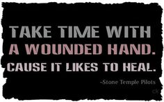 Take time with a wounded hand.