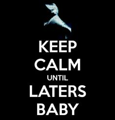 Keep Calm Until Laters Baby... I <3 Christian Grey!  Too bad he's, you know, not real!  LOL