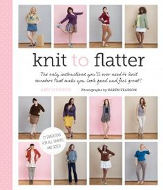 """Knit to Flatter: The only instructions youll ever need to knit sweaters that make you look good and feel great"" by Amy Herzog.  It sounds very useful! #knitting #books"