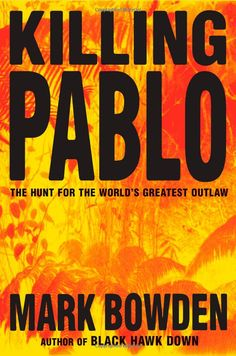 Killing Pablo: The Hunt for the World's Greatest Outlaw [Hardcover]  Mark Bowden (Author)