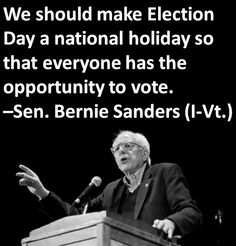 Bernie Sanders: We should make #Election Day a national holiday so that everyone has the opportunity to #vote.