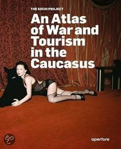 Rob Hornstra - An Atlas of War and Tourism in the Caucasus The Sochi Project