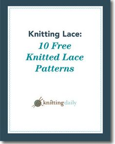 There's nothing quite like knitted lace, the elegance and sheer beauty makes every piece stand out. Find your perfect lace piece with these 10 designs, free to download.