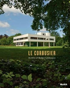 Le Corbusier: An Atlas of Modern Landscapes by Mardges Bacon, Barry Bergdoll, Jean-Louis Cohen, and others (July 2013)