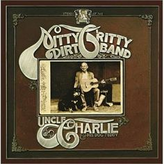 Uncle Charlie & His Dog Teddie - The Nitty Gritty Dirt Band