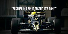 Because in a split second, it's gone. - Ayrton Senna at Lifehack QuotesAyrton Senna at http://quotes.lifehack.org/by-author/ayrton-senna/