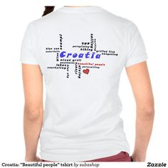 "Kroatie: ""Beautiful people"" tshirt- all the reasons to love Croatia, not in the least the beautiful people and there hospitality,  ""Beautiful people"" ""Blue sea"", waterfalls, scampi, wine, ""blue sky"", rivers, ""mixed grill"", diving, parasailing, surfing, sun, hiking, lakes, mountains, lakes, sailing, paragliding,  snorkeling, canyoning Europe, Croatia, ,Adriatic , Mediterranean, Dalmatian, Dalmatia ,, Dalmatië, vacation, travelling, holiday, holidays, holiday, voyage, vakantie, reizen, reis,"