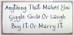 That's the first thing I loved about my husband...he made me giggle, smile AND laugh - and he still does :)