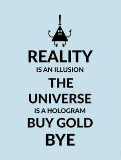 A Realidade é uma Ilusão, o Universo é um Holograma e compra Ouro Bye.