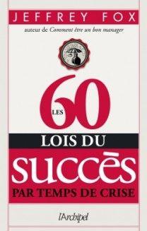 les 60 lois du succès par temps de crise.
