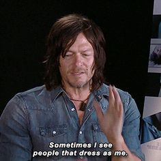 Yeah... That would be weird... Daryl, sure, he's a badass character. Norman himself is perfect, you shouldn't wanna try to nail that level of greatness. Although I would definitely go out with one of those guys! And gome on... It's Norman Mark Reedus! You can't blame them...
