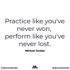 When it comes to practice, just keep finding mistakes and learn continuously. Behave like you can never be perfect and something or the other might fail you.  But, perform like you can never lose and all your practice lessons show up at this time.  #muselot #bethemuse #musequotes #michaeljordan #inspirationalquotes #motivationalquotes #quotestoliveby #deepquotes #inspiringquotes #entrepreneurquotes #lifequotes #positivequotes #quotestoremember #inspiringthoughts #hardwork