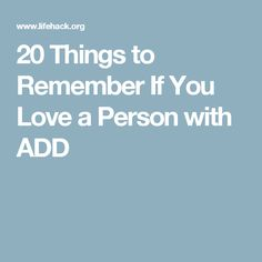 20 Things to Remember If You Love a Person with ADD