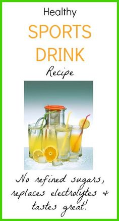 Healthy Sports Drink Recipe love this - so much better for you than gatorade!