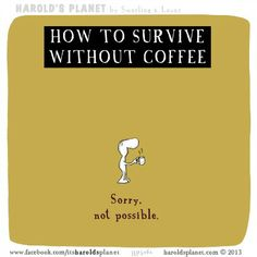 How to survive without coffee. I'm a coffee addict. Coffee Talk, Coffee Is Life, I Love Coffee, Coffee Break, Coffee Shop, Coffee Lovers, Coffee Company, Coffee Quotes, Coffee Humor
