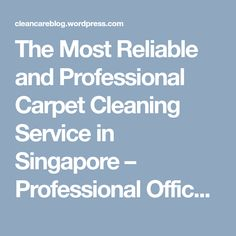 The Most Reliable and Professional Carpet Cleaning Service in Singapore – Professional Office Cleaning Services Singapore