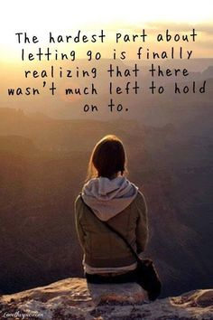 The hardest part about letting go is to realize there wasn't much to hold on to.