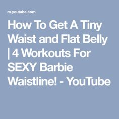 How To Get A Tiny Waist and Flat Belly | 4 Workouts For SEXY Barbie Waistline! - YouTube