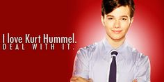 I love Kurt Hummel, deal with it!