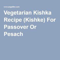 Vegetarian Kishka Recipe (Kishke) For Passover Or Pesach