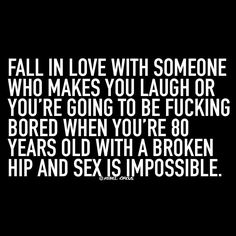 Sexy Humor - Fall in love with someone who makes you laugh.  You may need it one day!