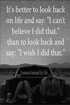 "It's better to look back on life and say ""I cant believe I did that."" than to look back and say ""I wish I did that"" #TravelQuotes"