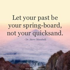 """""""Let your past be your spring-board, not your quicksand."""" - Steve Maraboli #quote"""