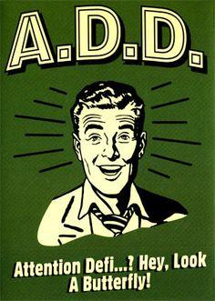 Isn't A.D.D. ...? Hey, look a text message.