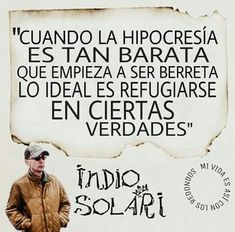indio solari Gabriel Garcia Marquez, Songs To Sing, Save My Life, Song Lyrics, Sarcasm, Rock And Roll, Sayings, Twitter, Truths