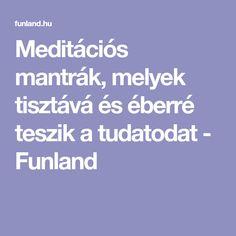 Meditációs mantrák, melyek tisztává és éberré teszik a tudatodat - Funland Mantra, Buddha, Zen
