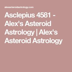 Asclepius 4581 - Alex's Asteroid Astrology | Alex's Asteroid Astrology