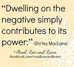 Dwelling on the negative quote via www.Facebook.com/ReadLoveandLearn
