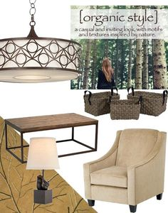 Organic style - Inspired by colors, textures, and patterns found in nature, Organic Style is casual and relaxed. The decor is warm and inviting, with soft neutral colors, rustic materials, and touchable finishes.